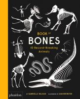 Cover image for Book of bones : 10 record-breaking animals / by Gabrielle Balkan ; illustrated by Sam Brewster.