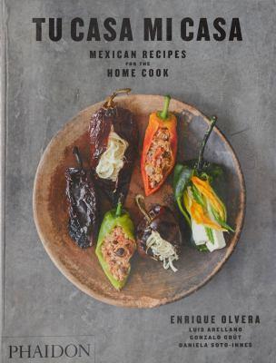Cover image for Tu casa mi casa : Mexican recipes for the home cook / Enrique Olvera, Luis Arellano, Gonzalo Goût, Daniela Soto-Innes ; photographs by Araceli Paz.