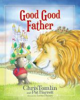 Cover image for Good Good Father / Chris Tomlin and Pat Barrett ; illustrated by Lorna Hussey.
