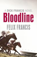 Cover image for Bloodline : a Dick Francis novel / by Felix Francis.