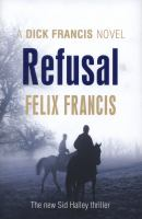 Cover image for Refusal : a Dick Francis novel / by Felix Francis.