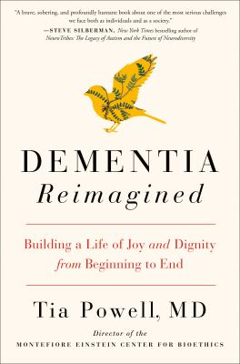 Cover image for Dementia reimagined : building a life of joy and dignity from beginning to end / Tia Powell, MD.