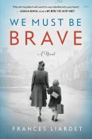 Cover image for We must be brave / Frances Liardet.