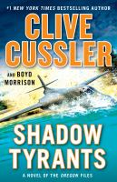 Cover image for Shadow tyrants : a novel of the Oregon files / Clive Cussler and Boyd Morrison.