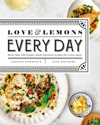Cover image for Love & lemons every day : more than 100 bright, plant-forward recipes for every meal / Jeanine Donofrio.