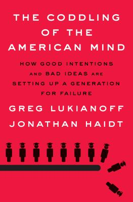 Cover image for The coddling of the American mind : how good intentions and bad ideas are setting up a generation for failure / Greg Lukianoff and Jonathan Haidt.