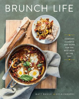 Cover image for Brunch life : comfort classics and more for the best meal of the day / Matt Basile and Kyla Zanardi.