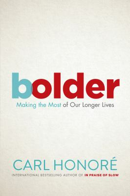 Cover image for Bolder Making the Most of Our Longer Lives.