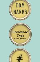 Cover image for Uncommon type : some stories / Tom Hanks ; photographs by Kevin Twomey.