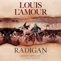 Cover image for Radigan [compact disc] : a novel / Louis L'Amour.