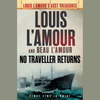 Cover image for No traveller returns [compact disc] : [a novel] / Louis L'Amour and Beau L'Amour.