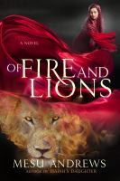 Cover image for Of fire and lions : a novel / Mesu Andrews.