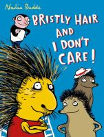 Cover image for Bristly hair and I don't care! / Nadia Budde ; translated by Jeremy Frazkee.
