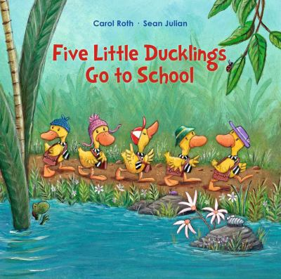 Cover image for Five little ducklings go to school / Carol Roth, Sean Julian.