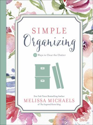 Cover image for Simple organizing : 50 ways to clear the clutter / Melissa Michaels.