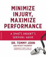Cover image for Minimize injury, maximize performance : a sports parent's survival guide / Dr. Tommy John with Myatt Murphy ; [foreword by Tommy John Jr.].