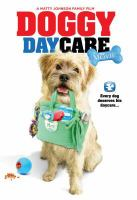 Cover image for Doggy daycare [DVD] / Stacks Entertainment ; written by Brad Bleckwehl, Robert Butt, Matty Johnson, David Kinsman ; directed by Matty Johnson.