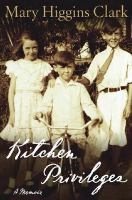 Cover image for Kitchen privileges : a memoir / Mary Higgins Clark.