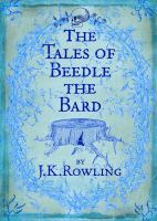 Cover image for The tales of Beedle the bard : translated from the original runes by Hermoine Granger  / by J.K. Rowling.