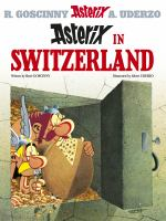 Cover image for Asterix in Switzerland / written by René Goscinny and illustrated by Albert Uderzo ; translated by Anthea Bell and Dereck Hockridge.