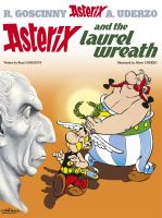 Cover image for Asterix and the laurel wreath : an Asterix Adventure / written by René Goscinny and illustrated by Albert Uderzo ; translated by Anthea Bell and Derek Hockridge.