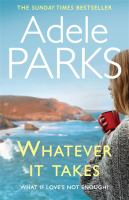 Cover image for Whatever it takes / Adele Parks.