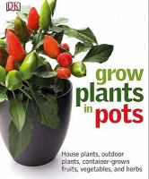 Cover image for Grow plants in pots [eBook] / Martyn Cox ; [additional text, Zia Allaway ; photography, Peter Anderson].