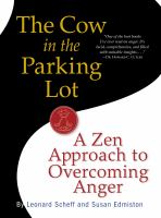 Cover image for The cow in the parking lot : a zen approach to overcoming anger / Leonard Scheff and Susan Edmiston.