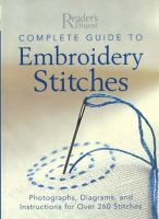 Cover image for The complete guide to embroidery stitches : photographs, diagrams, and instructions for over 260 stiches / embroidery by Jennifer Campbell and Ann-Marie Bakewell.