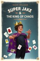 Cover image for Super Jake & the king of chaos / by Naomi Milliner.