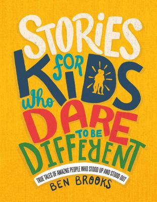 Cover image for Stories for kids who dare to be different : true tales of amazing people who stood up and stood out / Ben Brooks ; illustrated by Quinton Winter.