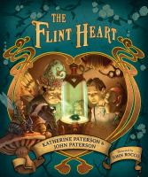 Cover image for The flint heart : a fairy story/ by Katherine and John Paterson, illustrated by John Rocco.