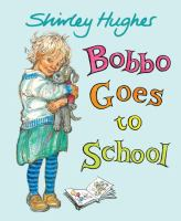Cover image for Bobbo goes to school / Shirley Hughes.