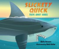 Cover image for Slickety quick : poems about sharks / Skila Brown ; illustrated by Bob Kolar.