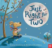 Cover image for Just right for two / Tracey Corderoy ; illustrated by Rosalind Beardshaw.