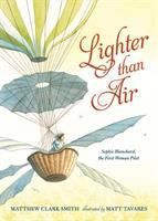 Cover image for Lighter than air : Sophie Blanchard, the first woman pilot / Matthew Clark Smith ; illustrated by Matt Tavares.