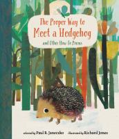 Cover image for The proper way to meet a hedgehog : and other how-to poems / selected by Paul B. Janeczko ; illustrated by Richard Jones.