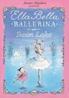 Cover image for James Mayhew presents Ella Bella ballerina and Swan Lake.