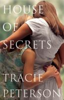 Cover image for House of secrets / Tracie Peterson.