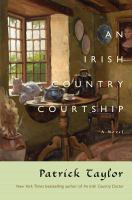 Cover image for An Irish country courtship : [a novel] / Patrick Taylor.