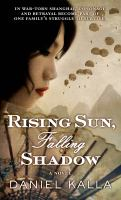 Cover image for Rising Sun, Falling Shadow / Daniel Kalla.