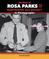 Cover image for The story of Rosa Parks and the Montgomery Bus Boycott in photographs / David Aretha.