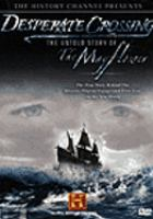 Cover image for Desperate crossing [DVD] : the untold story of the Mayflower / Lone Wolf Documentary Group ; produced by Lisa Wolfinger ; writer, Rocky Collins ; directed by Lisa Wolfinger.
