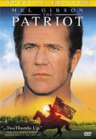 Cover image for The patriot [DVD] / Columbia Pictures presents a Mutual Film Company production a Centropolis Entertainment production a Roland Emmerich film ; producers, Dean Devlin, Mark Gordon, Gary Levinsohn ; writer, Robert Rodat ; director, Roland Emmerich.