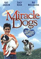 Cover image for Miracle dogs [DVD] / Tag Entertainment in Association with Animal Partners L.P. presents.