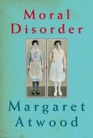 Cover image for Moral disorder / Margaret Atwood.
