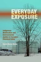 Cover image for Everyday exposure : indigenous mobilization and environmental justice in Canada's chemical valley / Sarah Marie Wiebe.