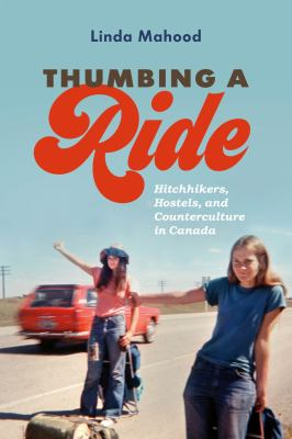 Cover image for Thumbing a ride : hitchhikers, hostels, and counterculture in Canada / Linda Mahood.