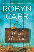Cover image for What we find : a novel / Robyn Carr.