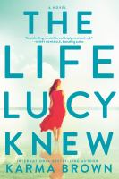 Cover image for The life Lucy knew / Karma Brown.
